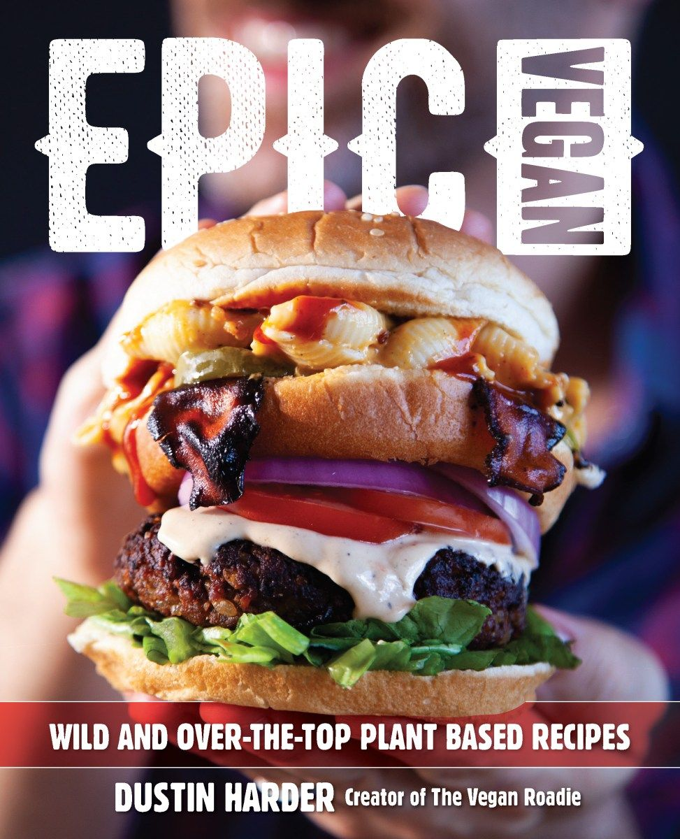 Epic Vegan: Wild and Over-the-Top Plant-Based Recipes by Dustin Harder