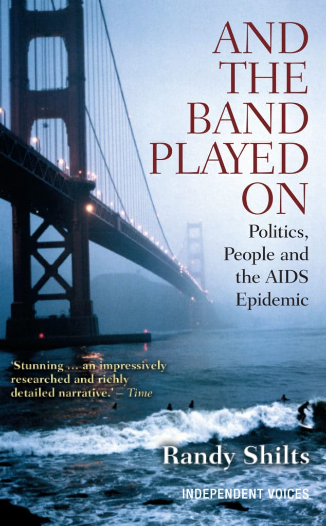 And the Band Played On: Politics, People, and the AIDS Epidemic is a 1987 book by San Francisco Chronicle journalist Randy Shilts. (Randy Shilts)