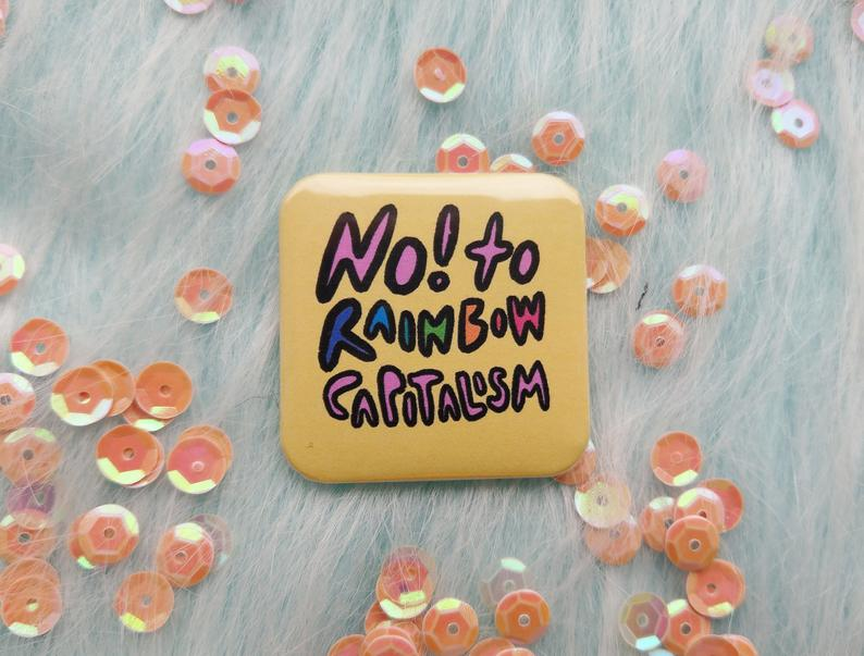 """A """"No! To Rainbow Capitalism"""" pin. (Doodlepeople)"""