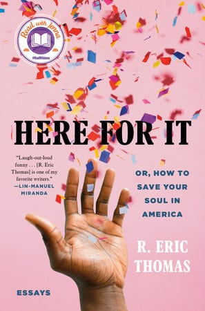 Here For It by R. Eric Thomas.